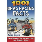 1001 Drag Racing Facts: The Golden Age of Top Fuel, Funny Cars, Door Slammers & More