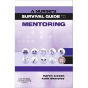 A Nurse's Survival Guide to Mentoring by Karen Elcock