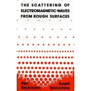 The Scattering of Electromagnetic Waves from Rough Surfaces by Peter Beckman