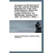A Lecture on the Sources of the Nile, and on the Means Requisite for Their Final Determination by London London Institution Tilstone Beke