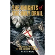 The Knights of the Holy Grail: The Secret History of the Knights Templar by Tim Wallace-Murphy