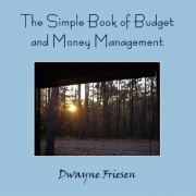 The Simple Book of Budget and Money Management by Dwayne Friesen