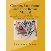 Clarinet, Saxophone, and Flute Repair Manual by MR Lawrence S Frank
