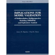 Implications for Model Validation of Multiresolution, Multiperspective Modeling (Mrmpm) and Exploratory Analysis (2003) 2003 by James H. Bigelow