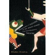 Dramaturgy of Sound in the Avant-garde and Postdramatic Theatre by Mladen Ovadija