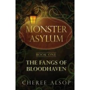 The Monster Asylum Series Book 1: The Fangs of Bloodhaven