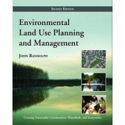Environmental Land Use Planning and Management by John Randolph