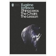 Rhinoceros, The Chairs, The Lesson: WITH The Chairs by Eugene Ionesco