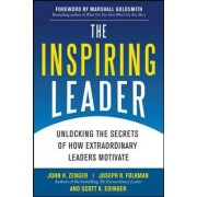 The Inspiring Leader: Unlocking the Secrets of How Extraordinary Leaders Motivate by John H. Zenger