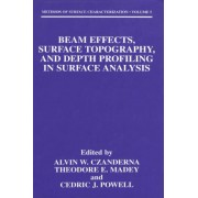 Beam Effects, Surface Topography and Depth Profiling in Surface Analysis by Alvin W. Czanderna