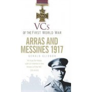 VCs of the First World War: Arras and Messines 1917 by Gerald Gliddon