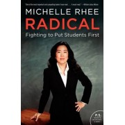 Radical: Fighting to Put Students First by Michelle Rhee