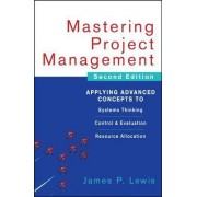 Mastering Project Management: Applying Advanced Concepts to Systems Thinking, Control & Evaluation, Resource Allocation by James P. Lewis