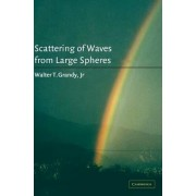 Scattering of Waves from Large Spheres by Jr. Walter T. Grandy