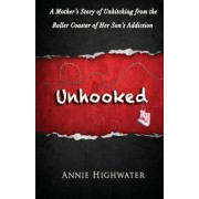 Unhooked: A Mother's Story of Unhitching from the Roller Coaster of Her Son's Addiction, Paperback