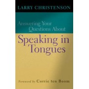 Answering Your Questions About Speaking in Tongues by Larry Christenson