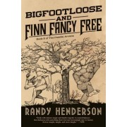 Bigfootloose and Finn Fancy Free: A Darkly Funny Urban Fantasy