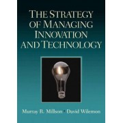 The Strategy of Managing Innovation and Technology by David L. Wilemon