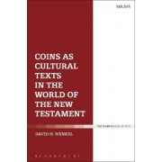 Coins as Cultural Texts in the World of the New Testament by David H. Wenkel