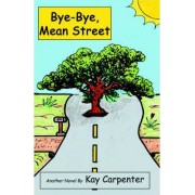 Bye-Bye, Mean Street by Kay Carpenter