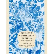 Science and Civilisation in China: Volume 3, Mathematics and the Sciences of the Heavens and the Earth: Mathematics and the Sciences of the Heavens and the Earth v. 3 by Joseph Needham