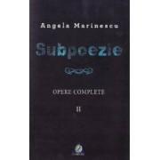 Subpoezie. Opere complete vol 2 - Angela Marinescu
