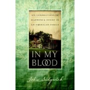 In My Blood: Six Generations Of Madness And Desire by John Sedgwick