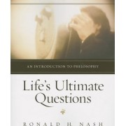 Life's Ultimate Questions: An Introduction to Philosophy by Ronald H. Nash