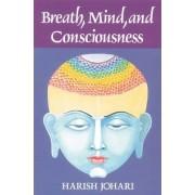 Breath, Mind and Consciousness by Harish Johari