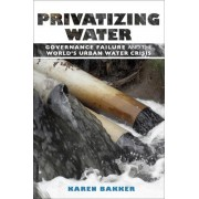 Privatizing Water by Dr. Karen J. Bakker
