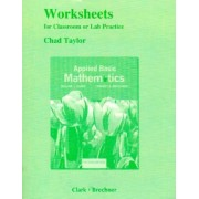 Worksheets for Classroom or Lab Practice for Applied Basic Mathematics by William J. Clark