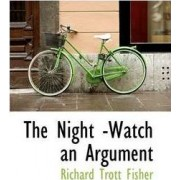 The Night -Watch an Argument by Richard Trott Fisher
