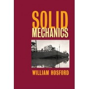 Solid Mechanics by William F. Hosford