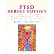Ptsd Heroes Odyssey: Love Is the Door Way Into Our Mind, Body, Heart, and Soul; And Into Heaven