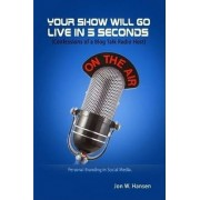 Your Show Will Go Live in 5 Seconds (Confessions of a Blog Talk Radio Host) by Jon Hansen