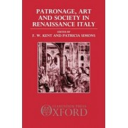 Patronage, Art, and Society in Renaissance Italy by F. W. Kent