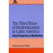 The Third Wave of Modernization in Latin America by Lynne Phillips
