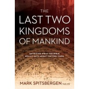 The Last Two Kingdoms of Mankind: Unveiling What the Bible Really Says about the End Times