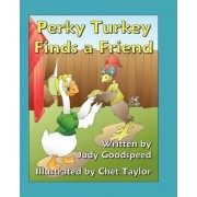 Perky Turkey Finds a Friend by Judy Goodspeed