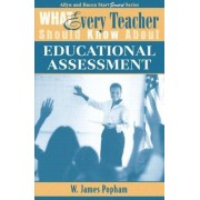 What Every Teacher Should Know About Educational Assessment by W. James Popham