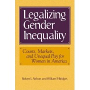 Legalizing Gender Inequality by Robert L. Nelson