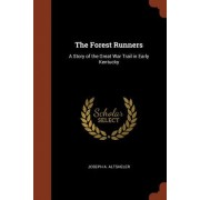 The Forest Runners: A Story of the Great War Trail in Early Kentucky