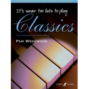 It's Never Too Late to Play Classics by Pamela Wedgwood