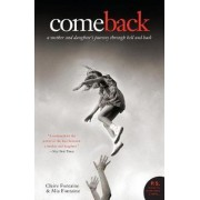 Come Back: A Mother And Daughter's Journey Through Hell And Back by Claire Fontaine