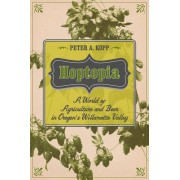 Hoptopia: A World of Agriculture and Beer in Oregon's Willamette Valley