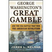 George Washington's Great Gamble by James L. Nelson