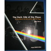 The Dark Side of the Moon - Os bastidores da obra-prima do Pink Floyd - John Harris