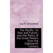 The Pacific, Its Past and Future, and the Policy of the Great Powers from the Eighteenth Century by Guy H Scholefield