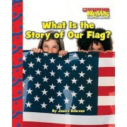What Is the Story of Our Flag? by Janice Behrens