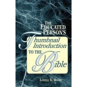 The Educated Person's Thumbnail Introduction to the Bible by Lowell K. Handy